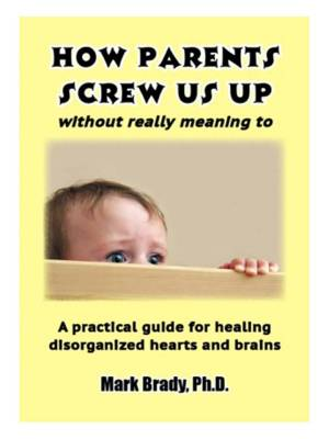 How Parents Screw us up COVER FINAL 020112